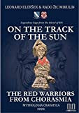 On the Track of the Sun – The Red Warriors from Chorasmia (English Edition)