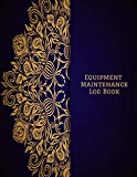 Equipment Maintenance Log Book: Daily Equipment Repairs & Maintenance Record Book for Business, Office, Home, Construction and many more
