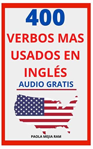 400 VERBOS MÁS USADOS EN INGLÉS: Guía para aprender 400 verbos en inglés PRONUNCIACIÓN ESCRITA Y AUDIO GRATIS