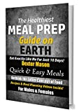 The Healthiest Meal Prep Guide on Earth: Eat Exactly Like Me for Just 10 Days!: Quick & Easy Meals - Recipes & Meal Planning Videos Inside!