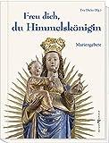 Freu dich, du Himmelskönigin: Mariengebete
