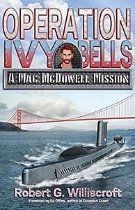 Operation Ivy Bells: A Mac McDowell Mission (A Mac McDowell Mission Series Book 1)
