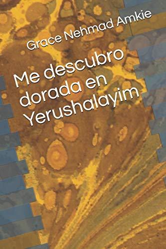 Me descubro dorada en Yerushalayim