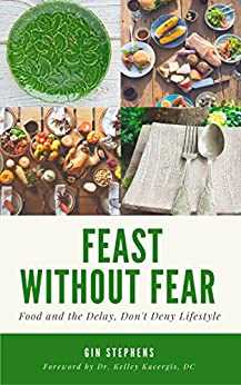Feast Without Fear: Food and the Delay, Don't Deny Lifestyle by [Gin Stephens, Kelley Kacergis]