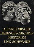 Altgriechische Liebesgeschichten, Historien und Schwänke.