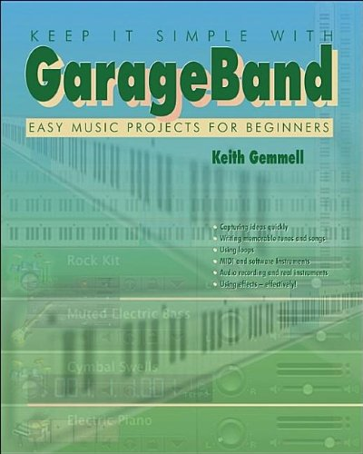 Keep It Simple with Garage Band: Easy Music Projects for Beginners