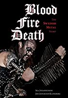 Blood, Fire, Death: The Swedish Metal Story (Extreme Metal)