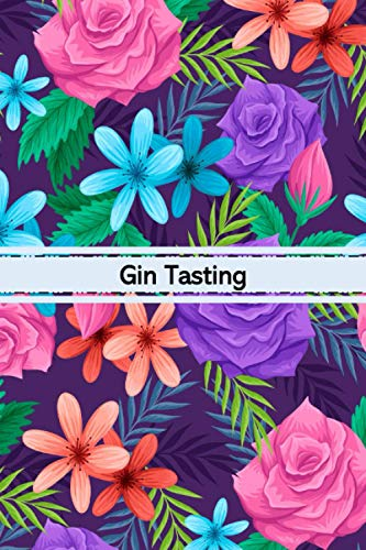 Gin Tasting Journal: Notebook for recording gin tastings | Beautiful flower cover design