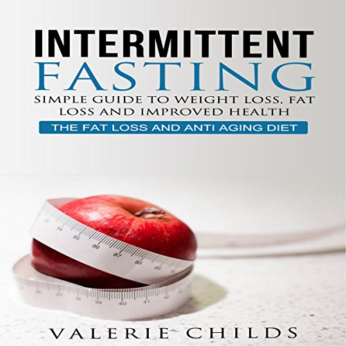 Intermittent Fasting: Simple Guide to Weight Loss, Fat Loss, and Improved Health audiobook cover art