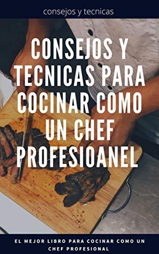 Consejos y técnicas para cocinar como un chef profesional