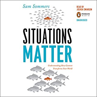 Situations Matter     Understanding How Context Transforms Your World              By:                                                                                                                                 Sam Sommers                               Narrated by:                                                                                                                                 Joshua Swanson                      Length: 8 hrs and 19 mins     48 ratings     Overall 3.9