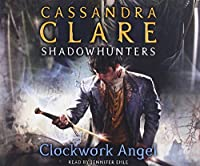 The Infernal Devices 1: Clockwork Angel (Not in SOP): The Infernal Devices Series, Book 1