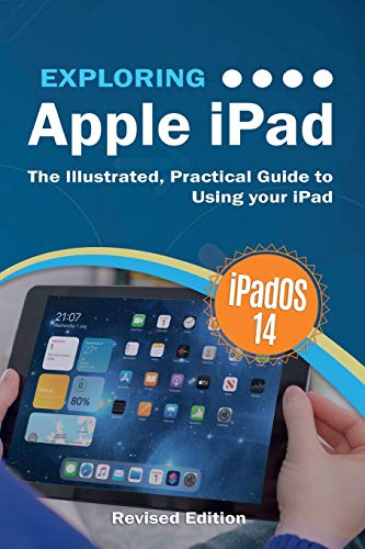 Exploring Apple iPad: iPadOS 14 Edition: The Illustrated, Practical Guide to Using your iPad (3) (Exploring Tech)