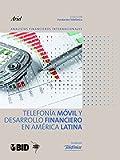Telefonía móvil y desarrollo financiero en América Latina (Colección Fundación Telefónica)