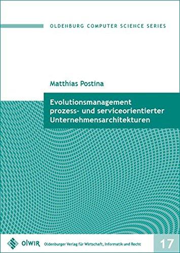 Evolutionsmanagement prozess- und serviceorientierter Unternehmensarchitekturen (Oldenburg Computer Science Series)
