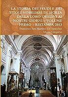 La Storia Dei Feudi E Dei Titoli Nobiliari Di Sicilia Dalla Loro Origini AI Nostri Giorni - Volume Primo - Ristampa 2013