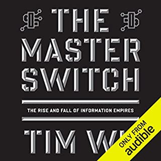 The Master Switch     The Rise and Fall of Information Empires              By:                                                                                                                                 Tim Wu                               Narrated by:                                                                                                                                 Marc Vietor                      Length: 14 hrs and 11 mins     1,239 ratings     Overall 4.2