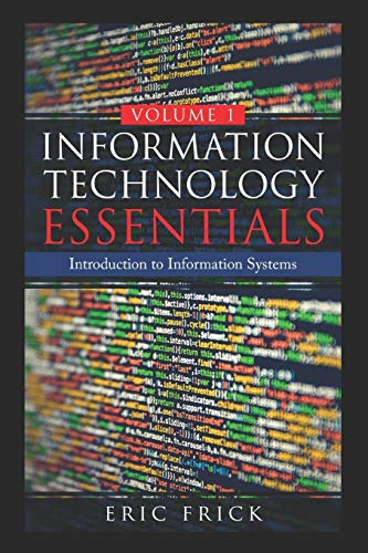 Compare Textbook Prices for Information Technology Essentials Volume 1: Introduction to Information Systems  ISBN 9781708175146 by Frick, Eric