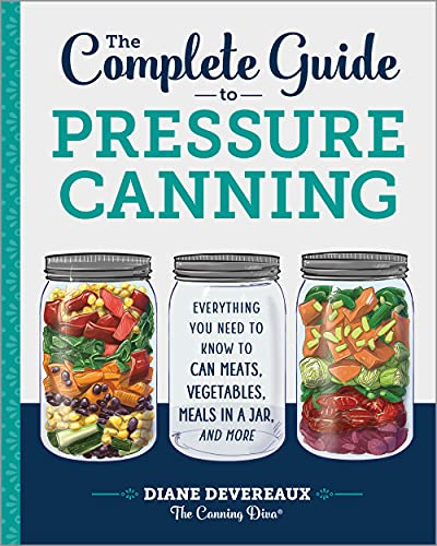 Compare Textbook Prices for The Complete Guide to Pressure Canning: Everything You Need to Know to Can Meats, Vegetables, Meals in a Jar, and More  ISBN 9781641520904 by Devereaux - The Canning Diva, Diane