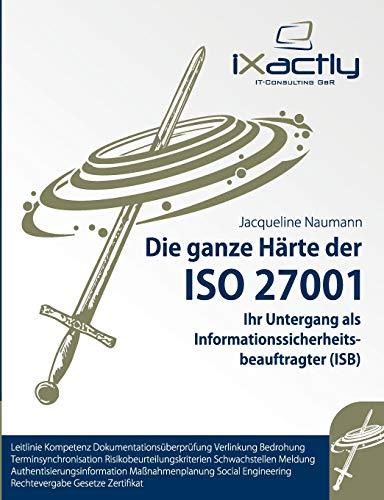 Ihr Untergang als Informationssicherheitsbeauftragter (ISB) (Die ganze Härte der ISO 27001)