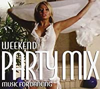 Weekend Party Mix-Music for Dancing