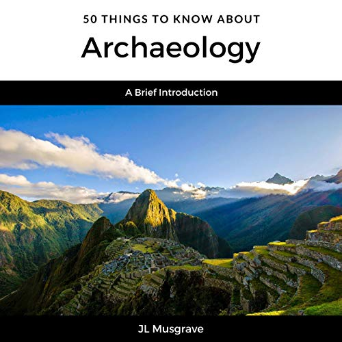 50 Things to Know About Archaeology audiobook cover art