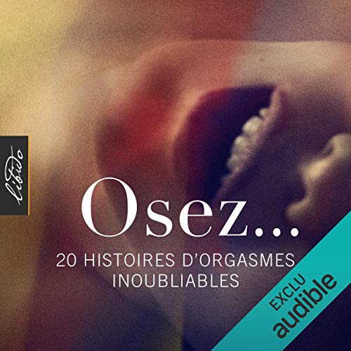 Osez... 20 histoires d'orgasmes inoubliables audiobook cover art