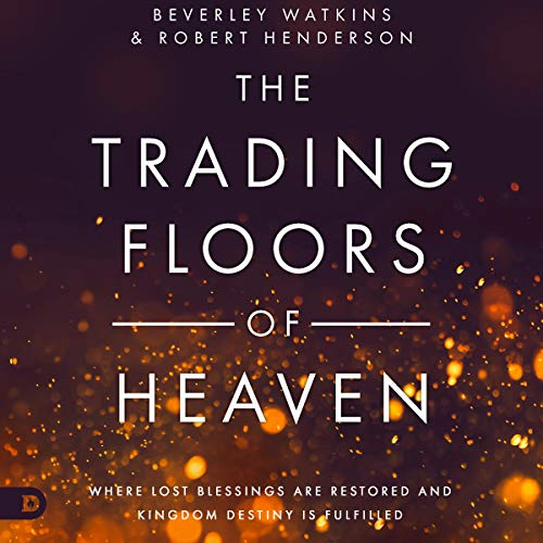 The Trading Floors of Heaven: Where Lost Blessings Are Restored and Kingdom Destiny Is Fulfilled audiobook cover art