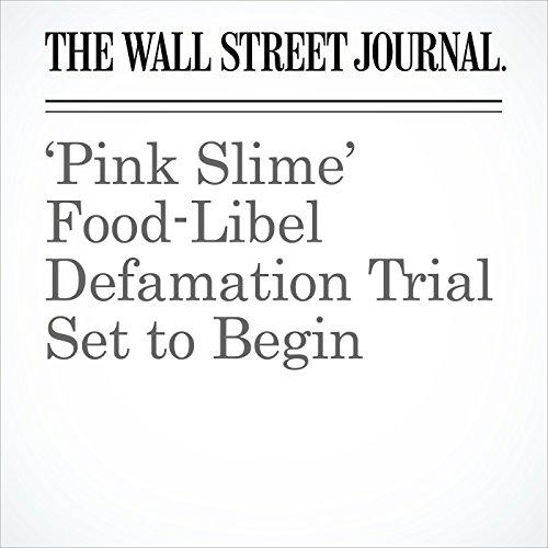 'Pink Slime' Food-Libel Defamation Trial Set to Begin copertina