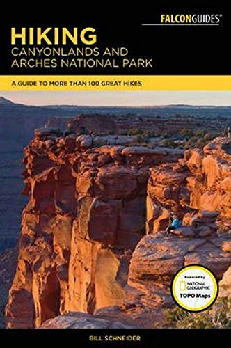 Schneider, B: Hiking Canyonlands and Arches National Parks: A Guide to More Than 60 Great Hikes (Falcon Guides)