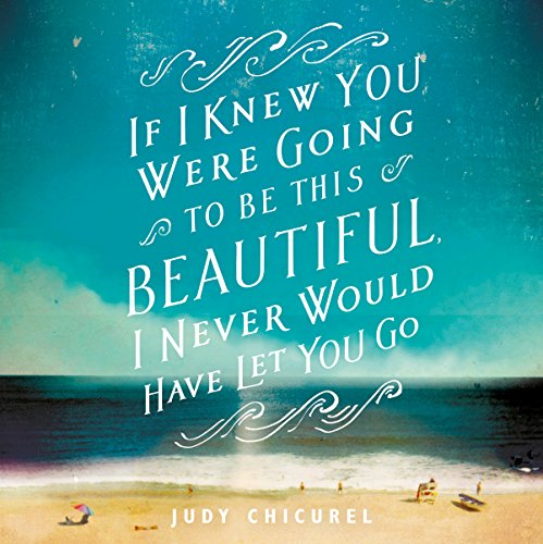 If I Knew You Were Going To Be This Beautiful, I Never Would Have Let You Go audiobook cover art