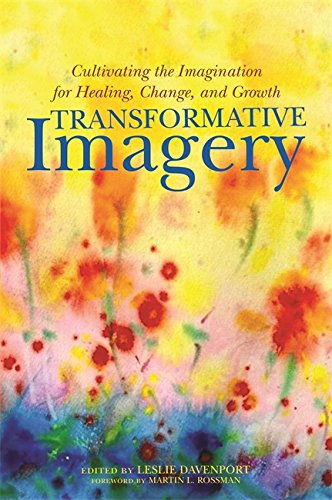 Transformative Imagery: Cultivating the Imagination for Healing, Change, and Growth (English Edition)