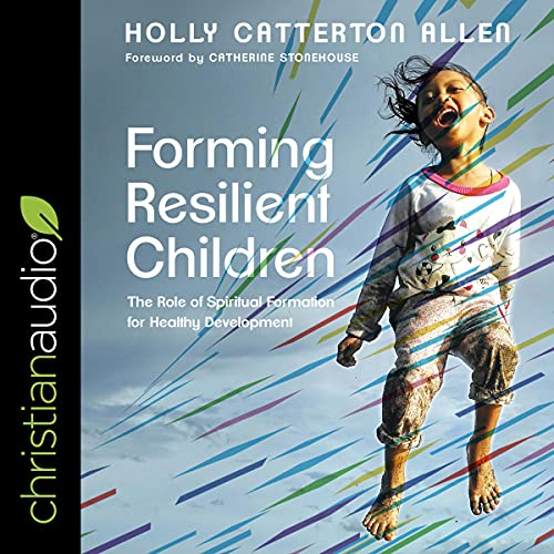 Forming Resilient Children: The Role of Spiritual Formation for Healthy Development