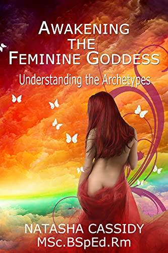 Awakening the Feminine Goddess: Understanding the Archetypes