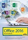 Office 2016 - Das Praxishandbuch: - Word, Excel, PowerPoint, OneNote und Outlook effizient nutzen