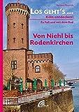 Los geht´s... Von Niehl bis Rodenkirchen: Köln entdecken - zu Fuß und mit dem Rad (Los geht´s...: Köln entdecken - zu Fuß und mit dem Rad)