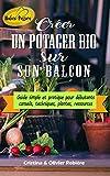 Créer un potager bio sur son balcon: Guide simple et pratique pour débutants - conseils, techniques, plantes, ressources (Nature Passion t. 11)