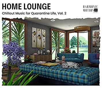 Home Lounge - Chillout Music For Quarantine Life, Vol. 2