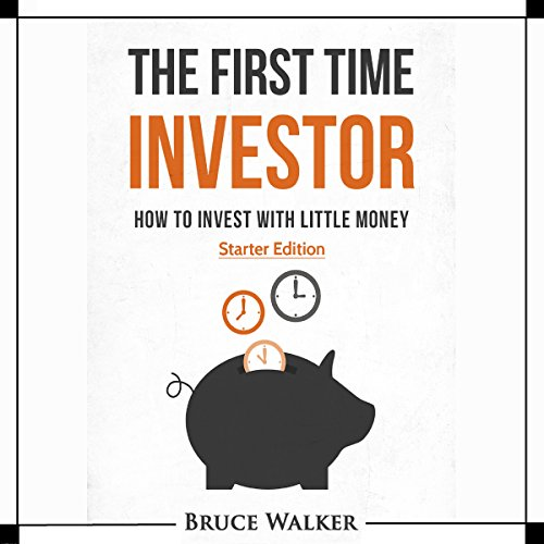 The First Time Investor     How to Invest with Little Money              By:                                                                                                                                 Bruce Walker                               Narrated by:                                                                                                                                 Ryan Sitzberger                      Length: 1 hr and 28 mins     Not rated yet     Overall 0.0