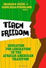 Teach Freedom: Education for Liberation in the African-American Tradition (The Teaching for Social Justice Series)