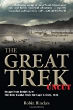 The Great Trek Uncut: Escape from British Rule- The Boer Exodus from the Cape Colony 1836