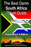 The Best Damn South Africa Travel Guide - Zimbabwe Black & White Edition: Visitors Don T Travel To South Africa Without It