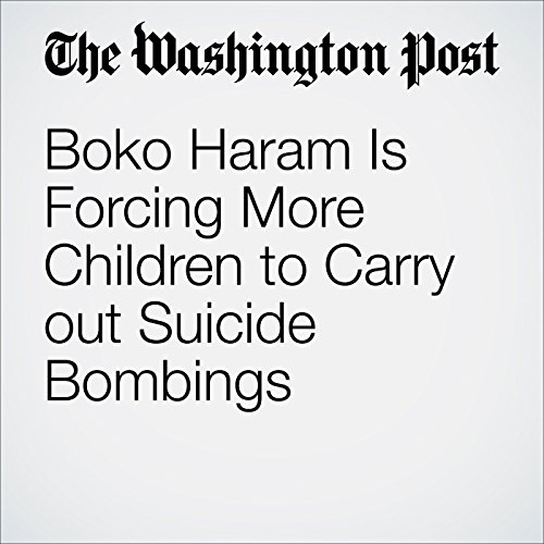 Boko Haram Is Forcing More Children to Carry out Suicide Bombings cover art
