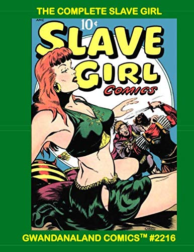 The Complete Slave Girl: Gwandanaland Comics #2216 - The Only Full Collection of Malu The Slave Girl In Print - Her Complete Issues #1 & 2 and the Slave Girl Story f=From Strange Worlds #3