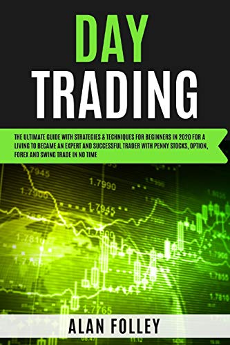 Day Trading: The Ultimate Guide with Strategies & Techniques for Beginners In 2020. Became An Expert Successful Trader With Penny Stocks, Option, Forex And Swing Trade In No Time for making a living