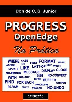 Progress OpenEdge: Na Pratica (Portuguese Edition) by [Don de C. S. Junior]