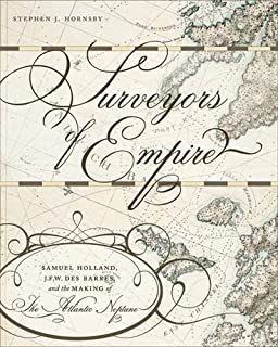 Surveyors of Empire: Samuel Holland, J.F.W. Des Barres, and the Making of The Atlantic Neptune (Carleton Library Series)