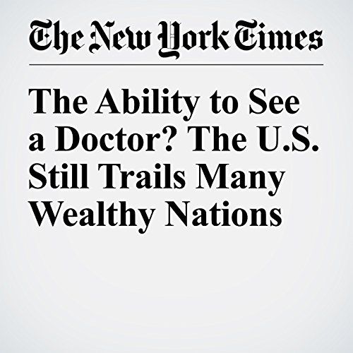 The Ability to See a Doctor? The U.S. Still Trails Many Wealthy Nations cover art