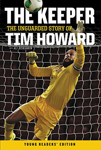 The Keeper: The Unguarded Story of Tim Howard Young Readers' Edition