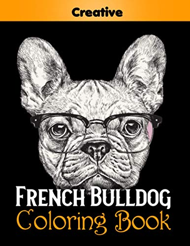 French Bulldog Coloring Book: Cute French Bulldog Colouring Books,Nice Gift for Dog Lovers!